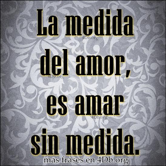 Frases Para Enamorar amar sin medida.