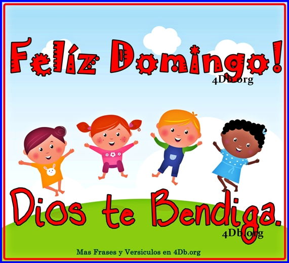 Feliz Domingo, Dios Te Bendiga!