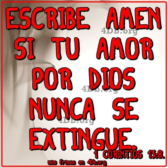 El amor jamás se extingue 1 Corintios 13:8.