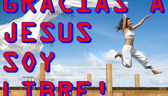 Versiculos De La Biblia De Animo: Gracias A Jesús Soy Libre.