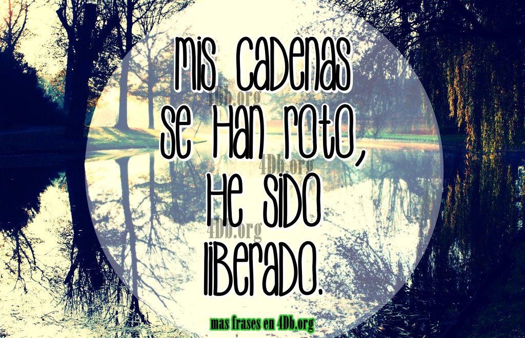 Mis Cadenas Se Han Roto Frases De Amor Dios Es Bueno Diosesbueno