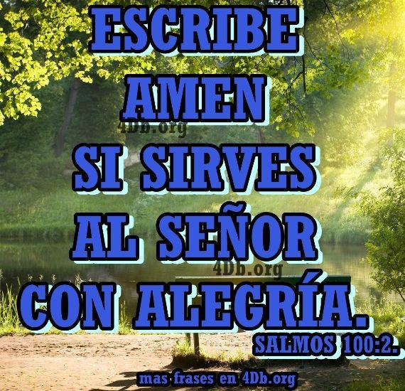 Sirve al Señor con alegría Salmos 100:2.