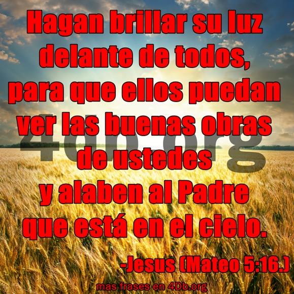 Versiculos De La Biblia De Animo: Eterno Jesús .- Hagan Brillar Su Luz.