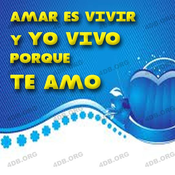 amar es vivir y yo vivo porque te amo