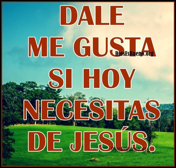 dale me gusta si hoy necesitas a Jesús