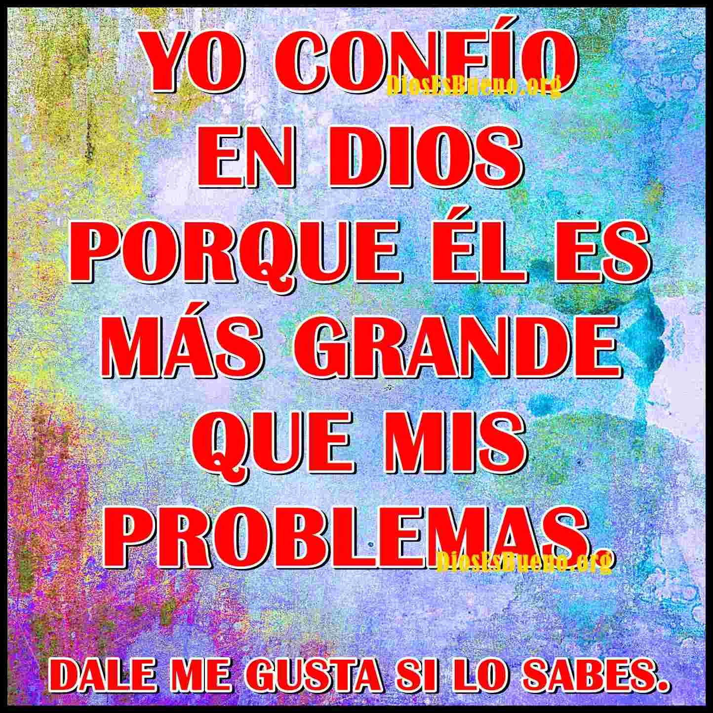 Yo Confio En Dios Porque Es Mas Grande Que Mis Problemas