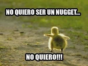 No Quiero Ser Nugget, No Quiero!