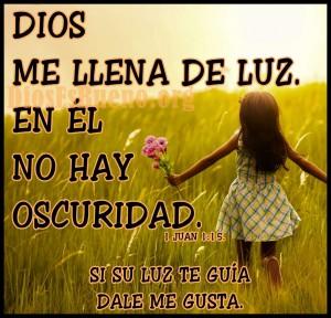 Dios me llena de luz en él no hay oscuridas