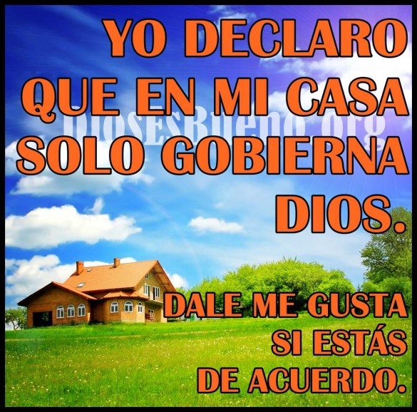Yo declaro que en mi casa solo gobierna Dios