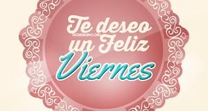 Te Deseo Feliz Viernes