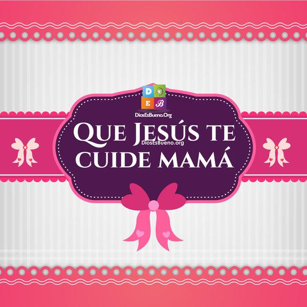 Que Jesus Te Cuide Mama