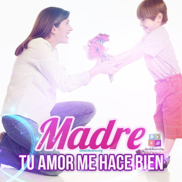 Madre Tu Amor Me Hace Bien