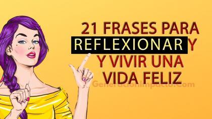 21 FRASES PARA VIVIR UNA VIDA FELIZ