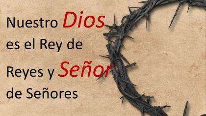 Nuestro Dios es el Rey de reyes y Señor de señores