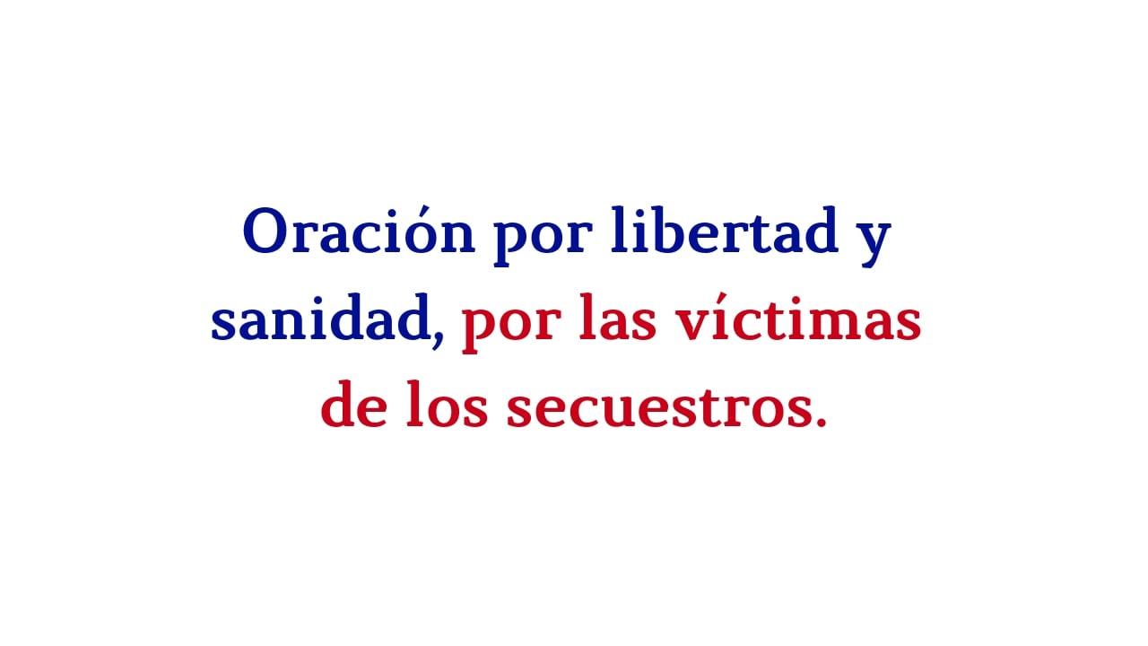 Oración por libertad y sanidad, por las víctimas de los secuestros.-min