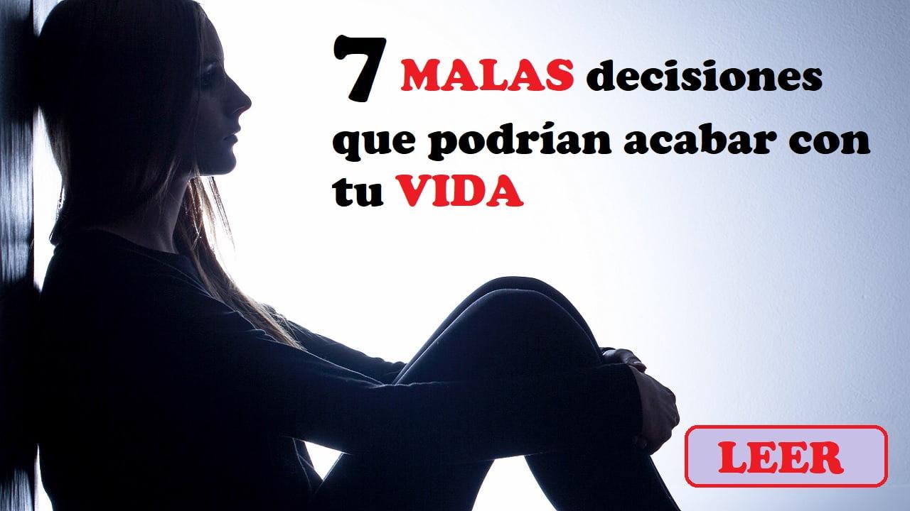 7 malas decisiones que podrían acabar con tu vida