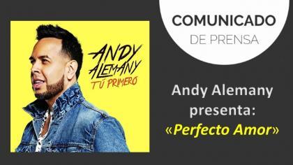 Andy Alemany presenta «Perfecto Amor»