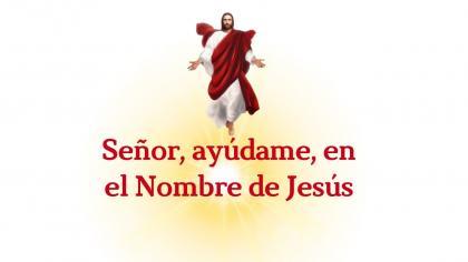 Señor, ayúdame en el Nombre de Jesús