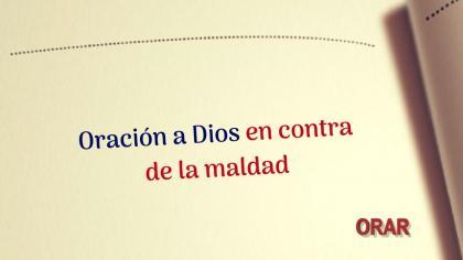 Oración a Dios en contra de la maldad