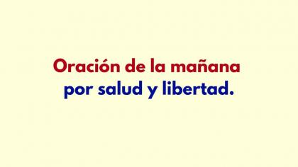 Oración de la mañana por salud y libertad.