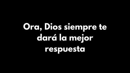 Si oras, Dios siempre te responde